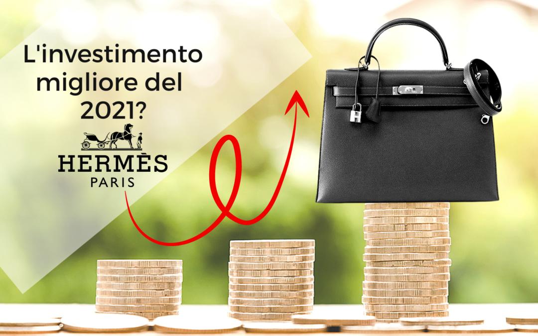 L'investimento migliore del 2021? Una borsa Hermès (meglio dell'oro)!